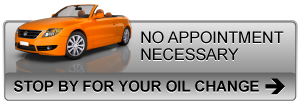 NO APPOINTMENT NECESSARY, STOP BY FOR YOUR OIL CHANGE